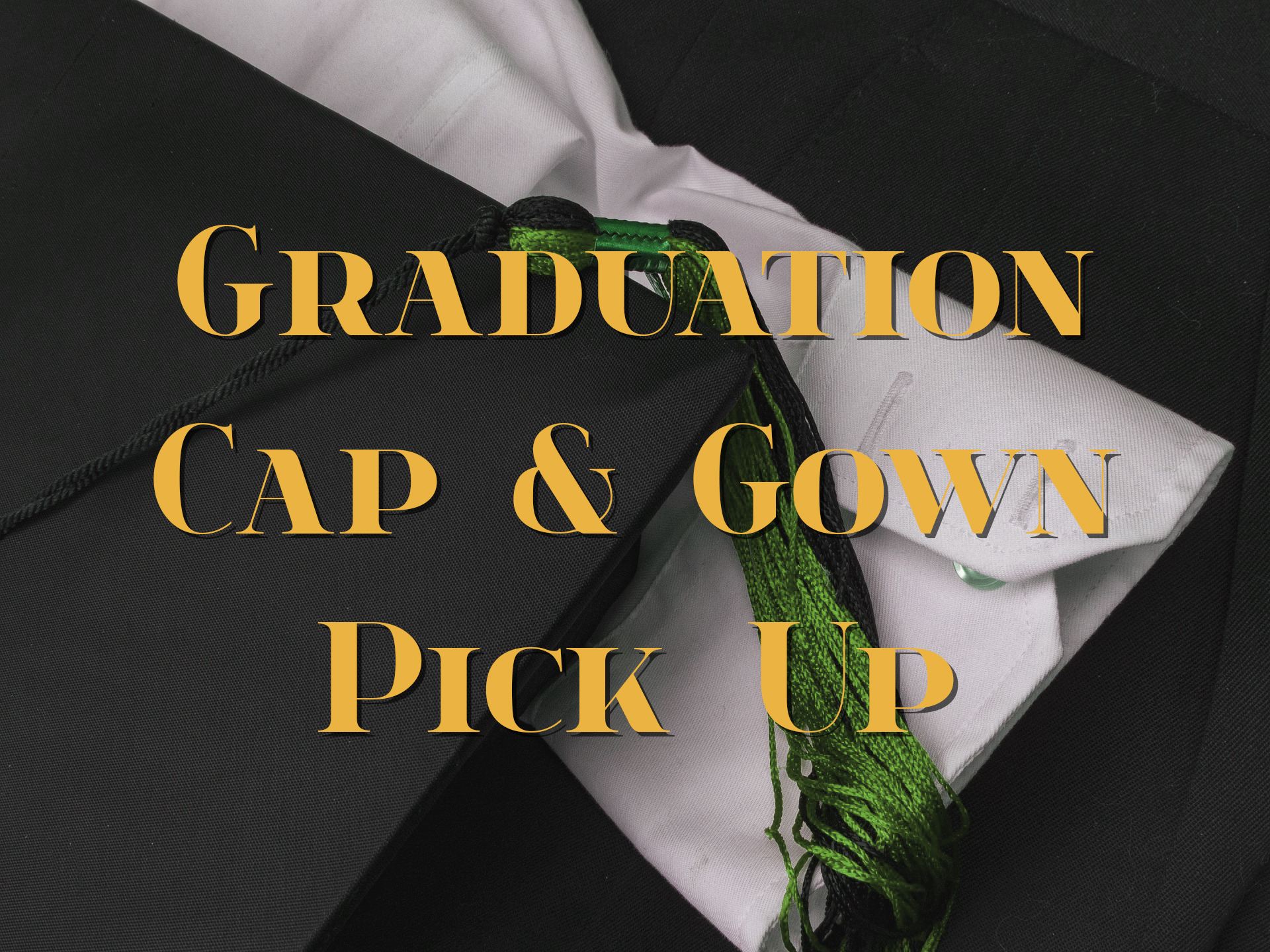Picture of graduation cap with text stating Gaduation Cap and Gown Pick Up