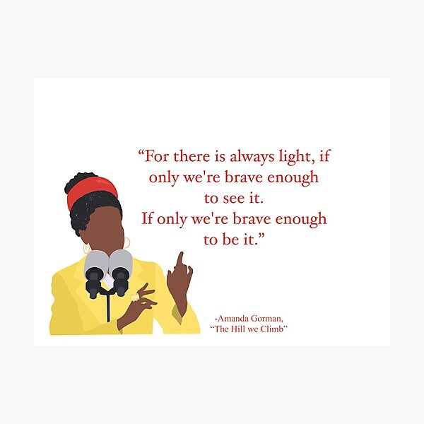 """Amanda Gorman Quote """"For there is always light, if only we're brave enough to see it. If only we're brave enough to be it."""